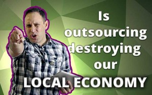 Is Outsourcing Destroying Our Local Economy?